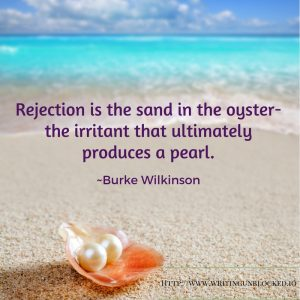 Pearl and Oyster - Rejection is the sand in the oyster, the irritant that ultimately produces a pearl. Burke Wilkinson